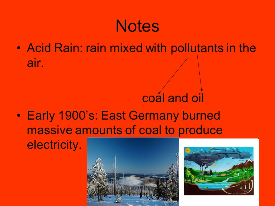 Notes Acid Rain: rain mixed with pollutants in the air.