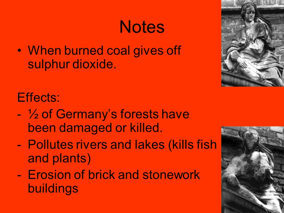 Notes When burned coal gives off sulphur dioxide.