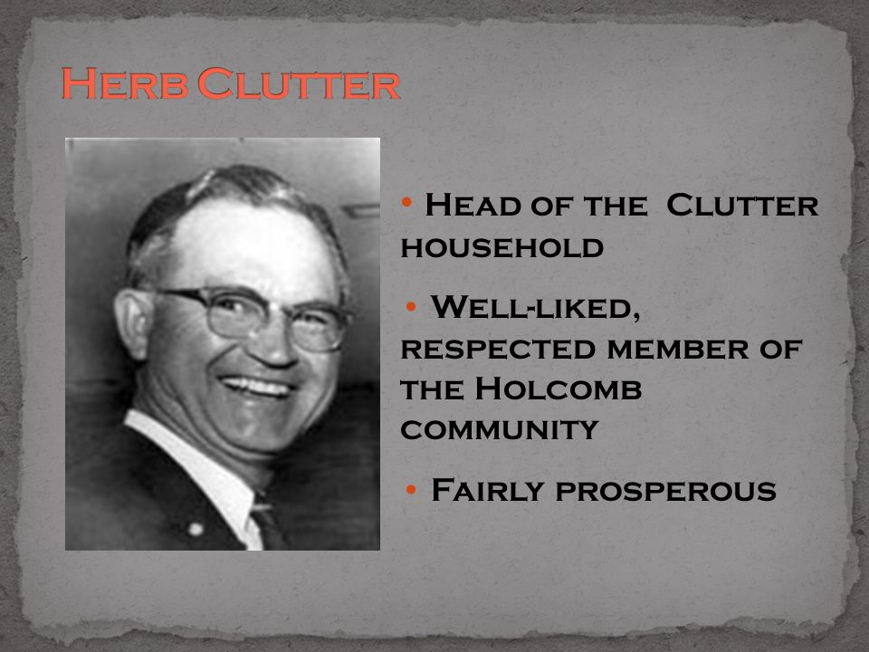Head of the Clutter household Well-liked, respected member of the Holcomb community Fairly prosperous