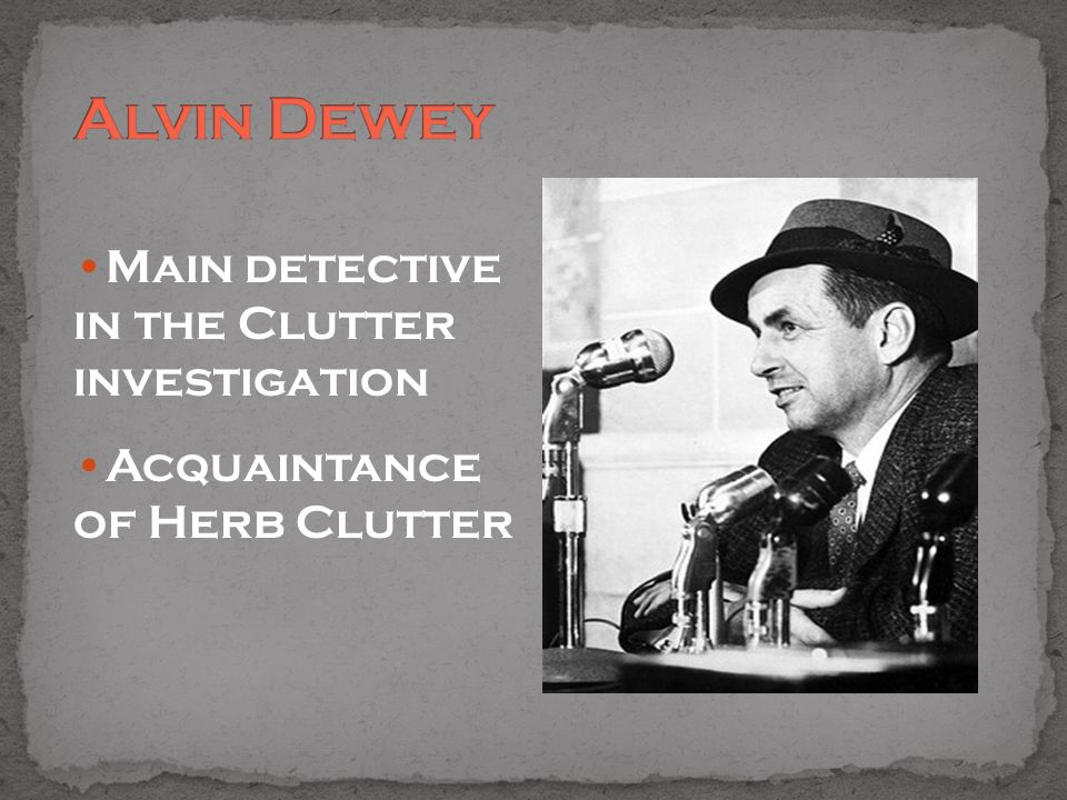Main detective in the Clutter investigation Acquaintance of Herb Clutter