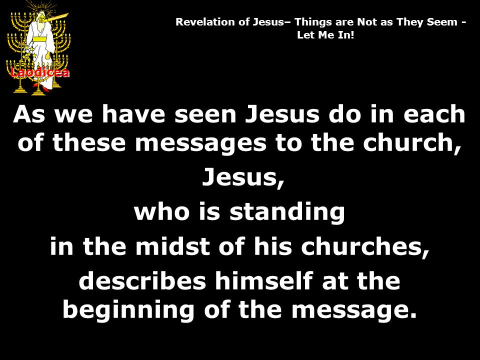 Laodicea Revelation of Jesus– Things are Not as They Seem - Let Me In.