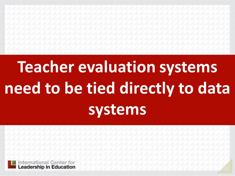 Teacher evaluation systems need to be tied directly to data systems