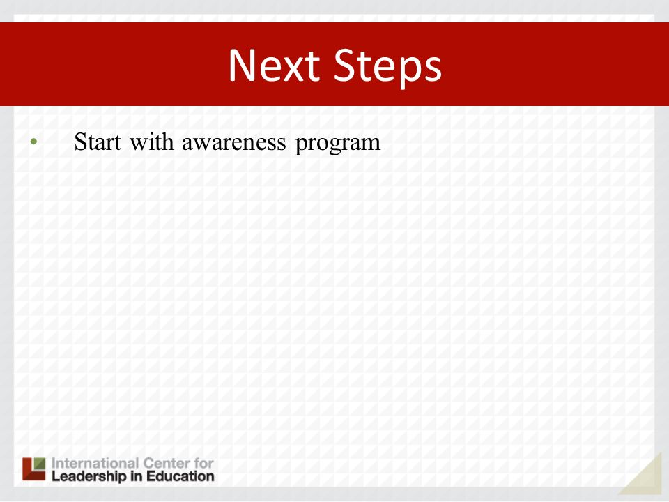 Start with awareness program Next Steps