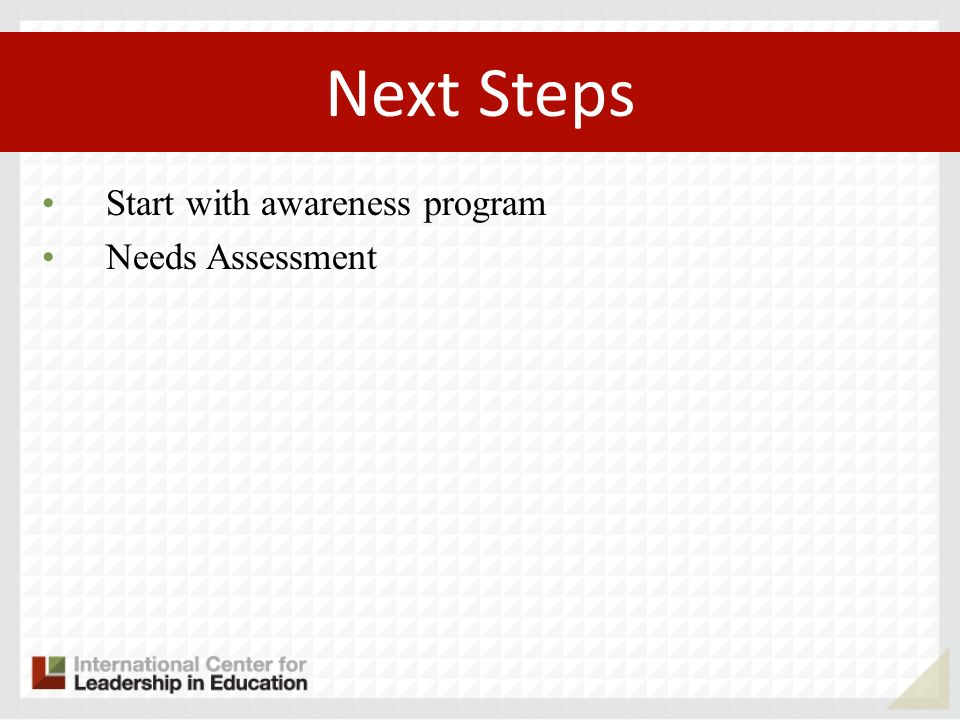 Start with awareness program Needs Assessment Next Steps