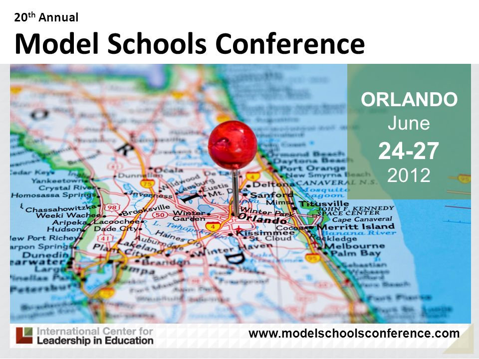 ORLANDO June 24-27 2012 20 th Annual Model Schools Conference www.modelschoolsconference.com
