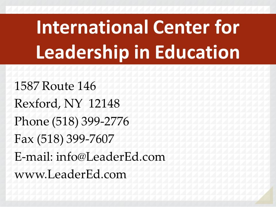 1587 Route 146 Rexford, NY 12148 Phone (518) 399-2776 Fax (518) 399-7607 E-mail: info@LeaderEd.com www.LeaderEd.com International Center for Leadership in Education