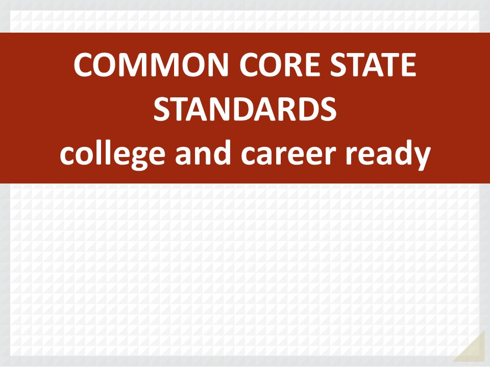 COMMON CORE STATE STANDARDS college and career ready