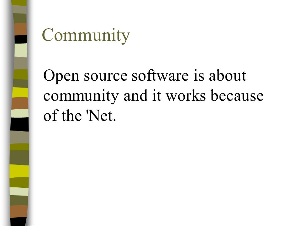 Community Open source software is about community and it works because of the Net.