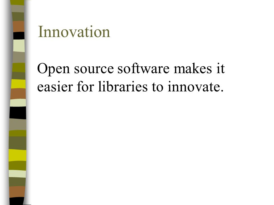 Innovation Open source software makes it easier for libraries to innovate.