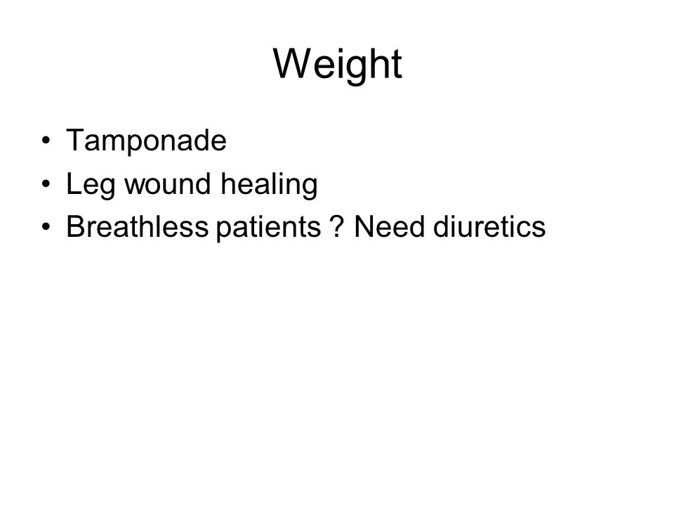 Weight Tamponade Leg wound healing Breathless patients Need diuretics