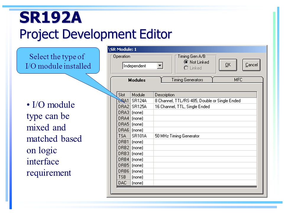 SR192A Project Development Editor Select the type of I/O module installed I/O module type can be mixed and matched based on logic interface requirement