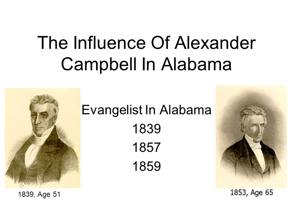 The Influence Of Alexander Campbell In Alabama Evangelist In Alabama , Age , Age 51