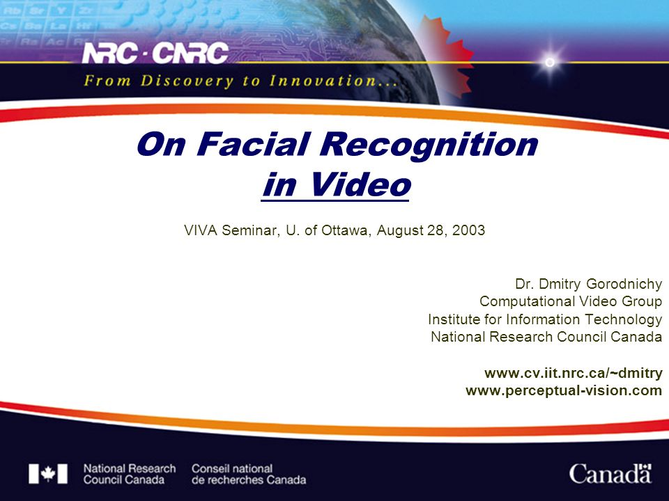 On Facial Recognition in Video VIVA Seminar, U. of Ottawa, August 28, 2003 Dr.