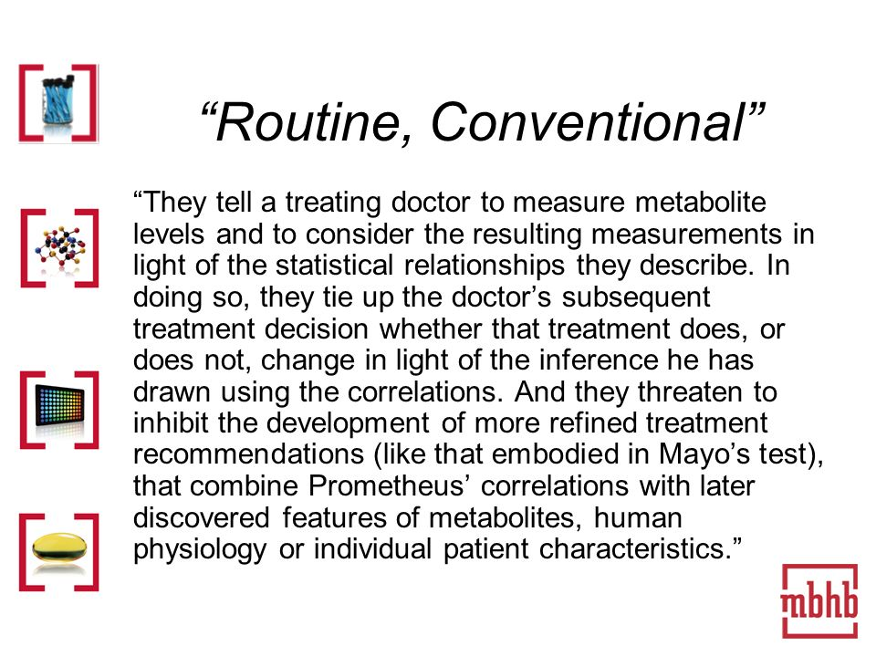 Routine, Conventional They tell a treating doctor to measure metabolite levels and to consider the resulting measurements in light of the statistical relationships they describe.