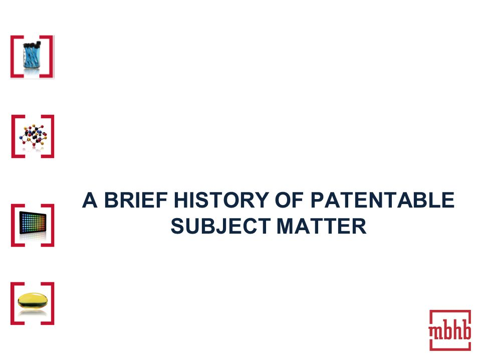 A BRIEF HISTORY OF PATENTABLE SUBJECT MATTER