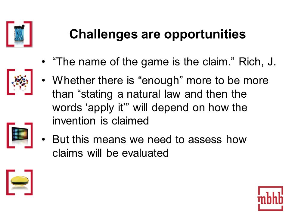 Challenges are opportunities The name of the game is the claim.