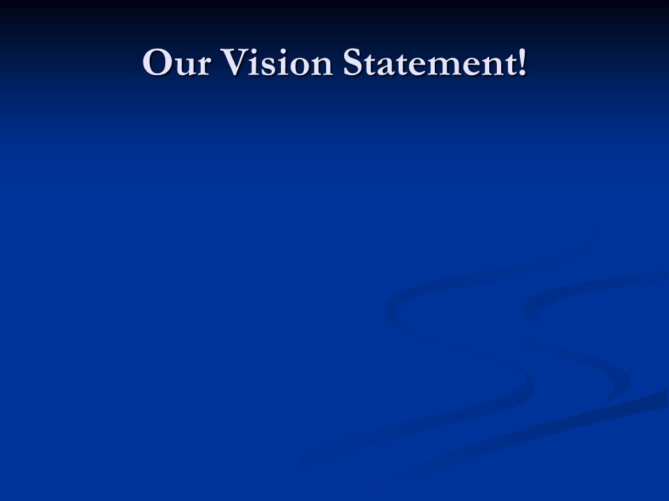 Our Vision Statement!