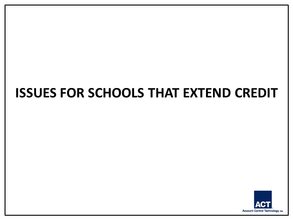 ISSUES FOR SCHOOLS THAT EXTEND CREDIT