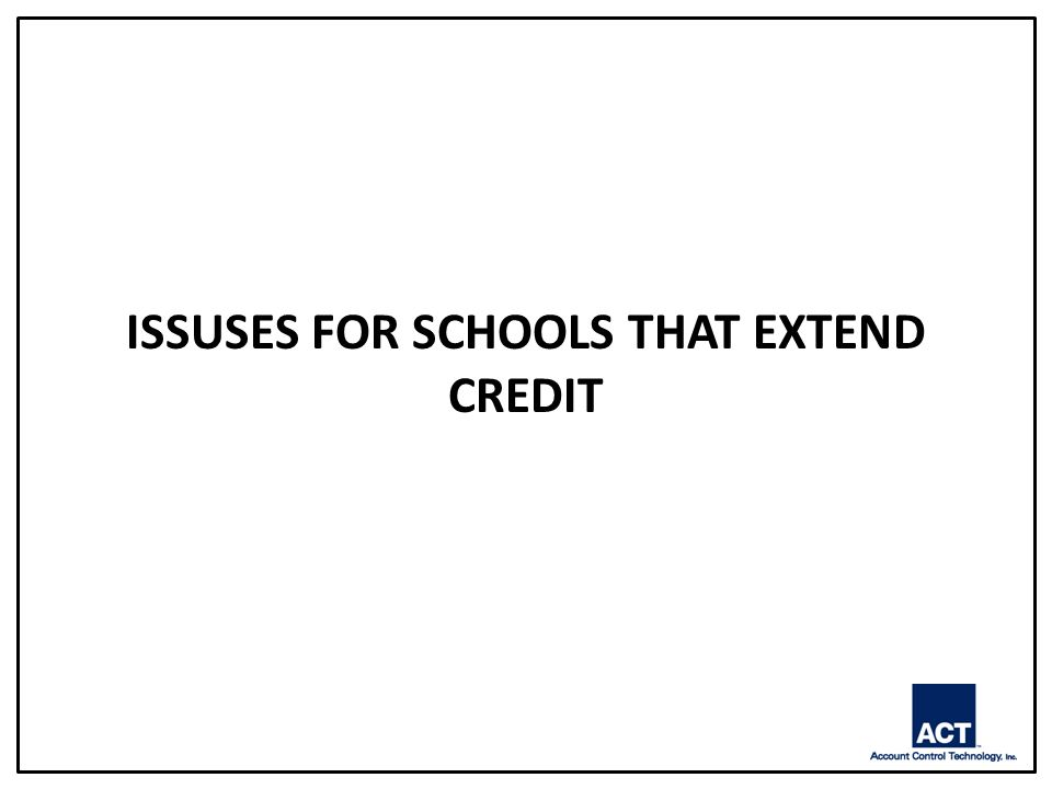 ISSUSES FOR SCHOOLS THAT EXTEND CREDIT