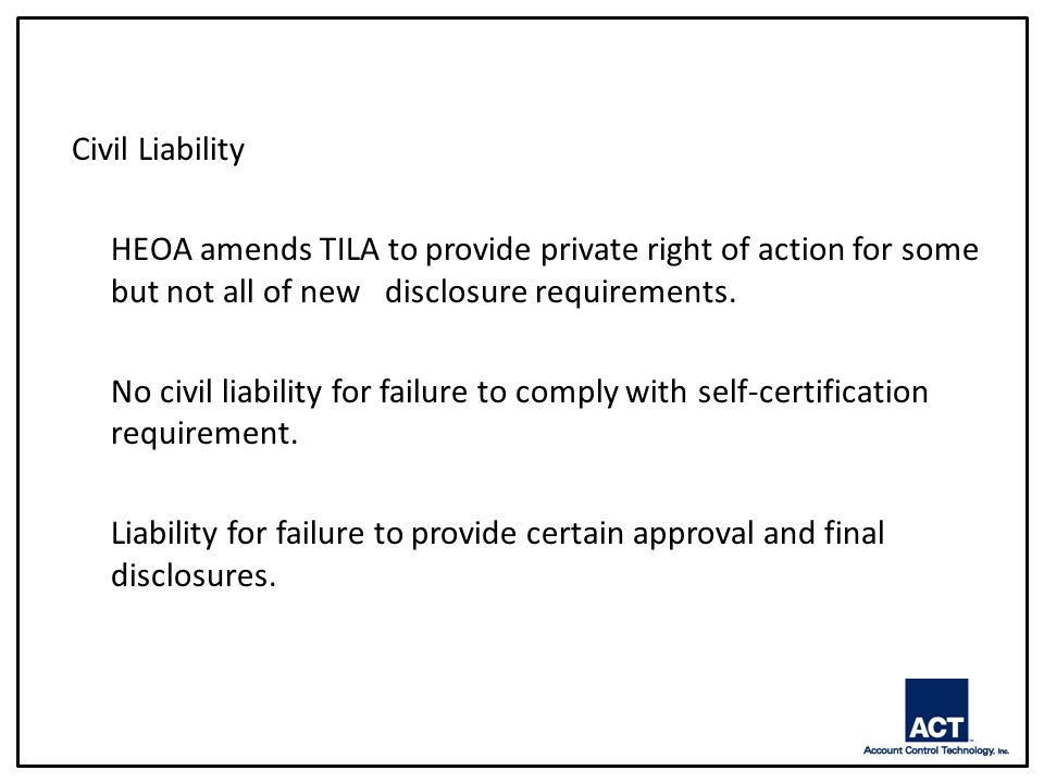 Civil Liability HEOA amends TILA to provide private right of action for some but not all of new disclosure requirements.