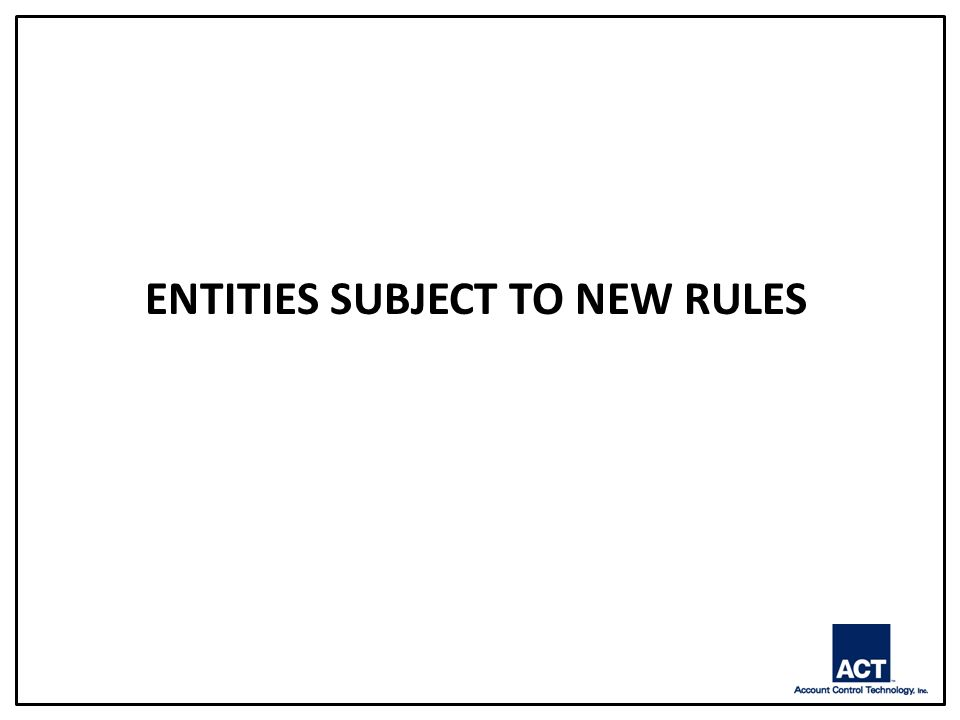 ENTITIES SUBJECT TO NEW RULES