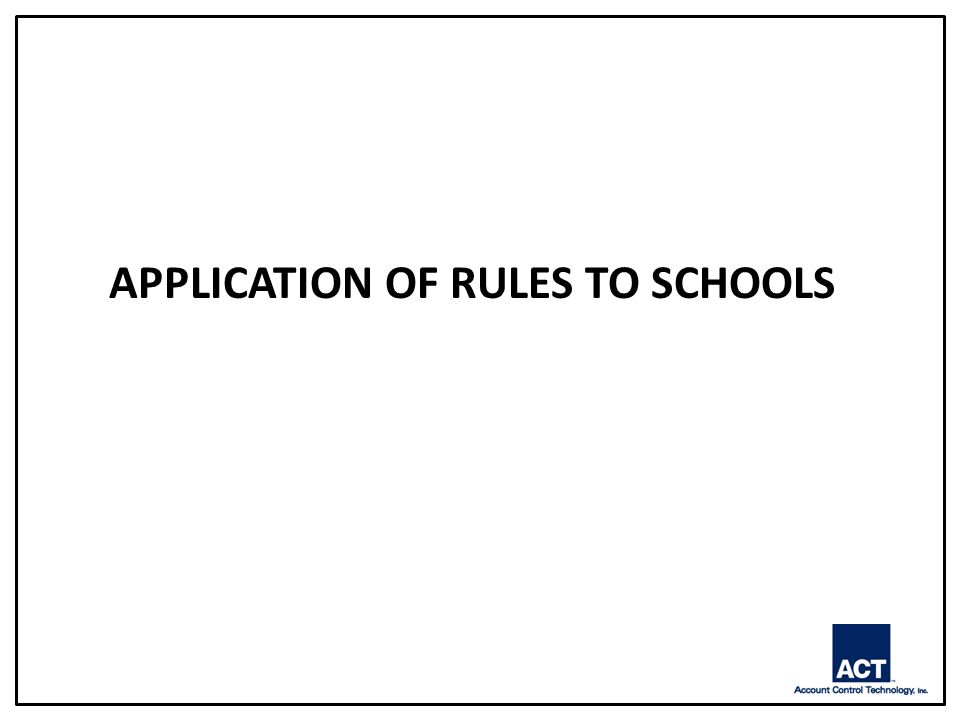 APPLICATION OF RULES TO SCHOOLS