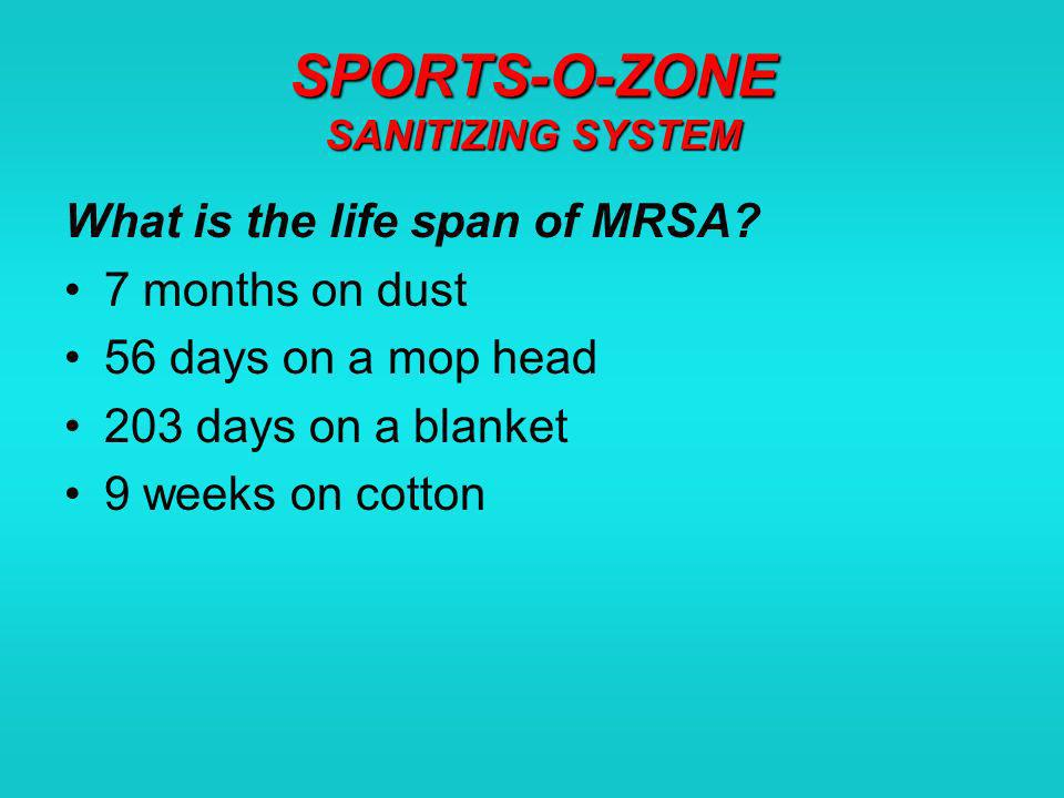 SPORTS-O-ZONE SANITIZING SYSTEM What is the life span of MRSA.