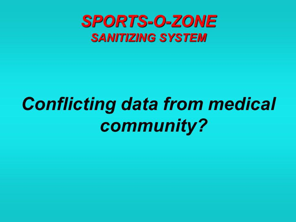 SPORTS-O-ZONE SANITIZING SYSTEM Conflicting data from medical community
