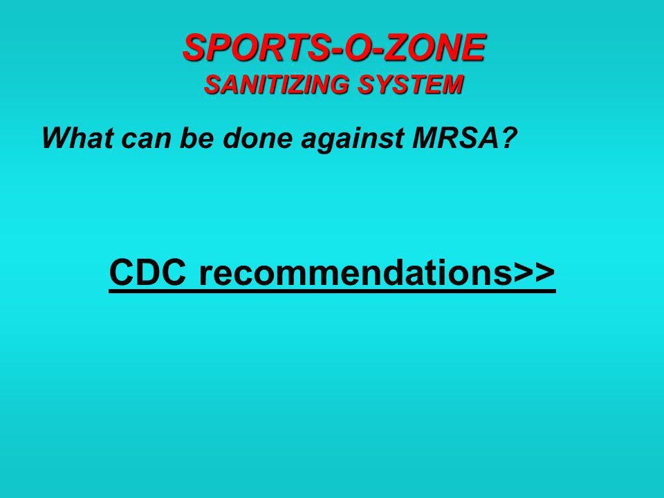 SPORTS-O-ZONE SANITIZING SYSTEM What can be done against MRSA CDC recommendations>>