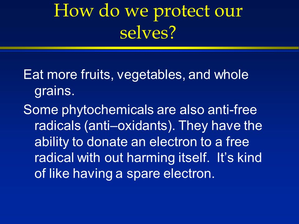 How do we protect our selves. Eat more fruits, vegetables, and whole grains.