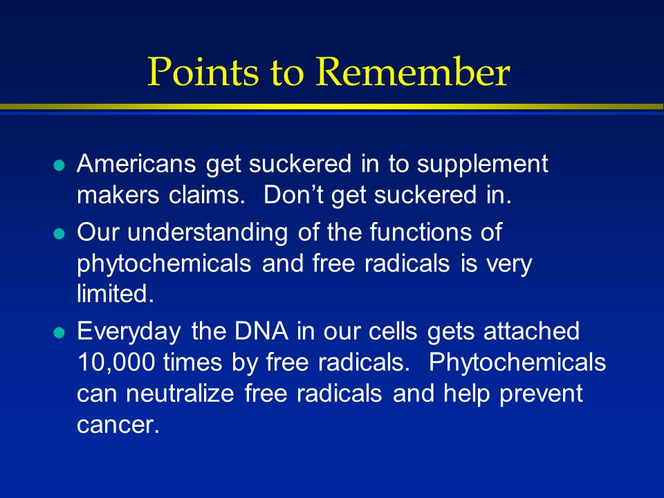 Points to Remember l Americans get suckered in to supplement makers claims.