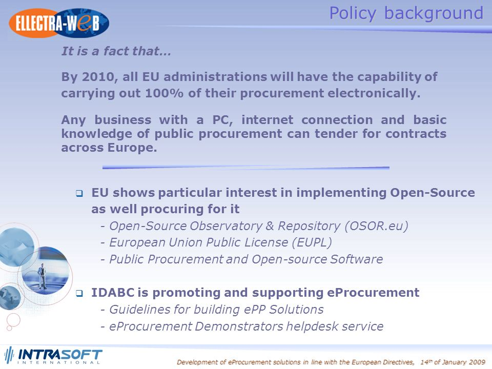 Development of eProcurement solutions in line with the European Directives, 14 th of January 2009 By 2010, all EU administrations will have the capability of carrying out 100% of their procurement electronically.