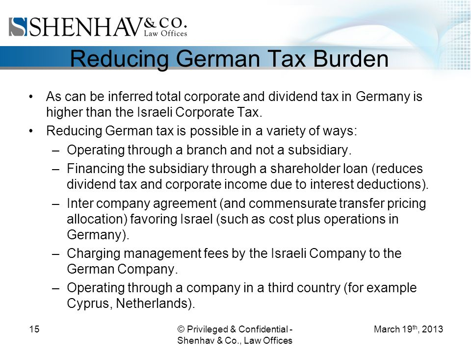 Reducing German Tax Burden As can be inferred total corporate and dividend tax in Germany is higher than the Israeli Corporate Tax.