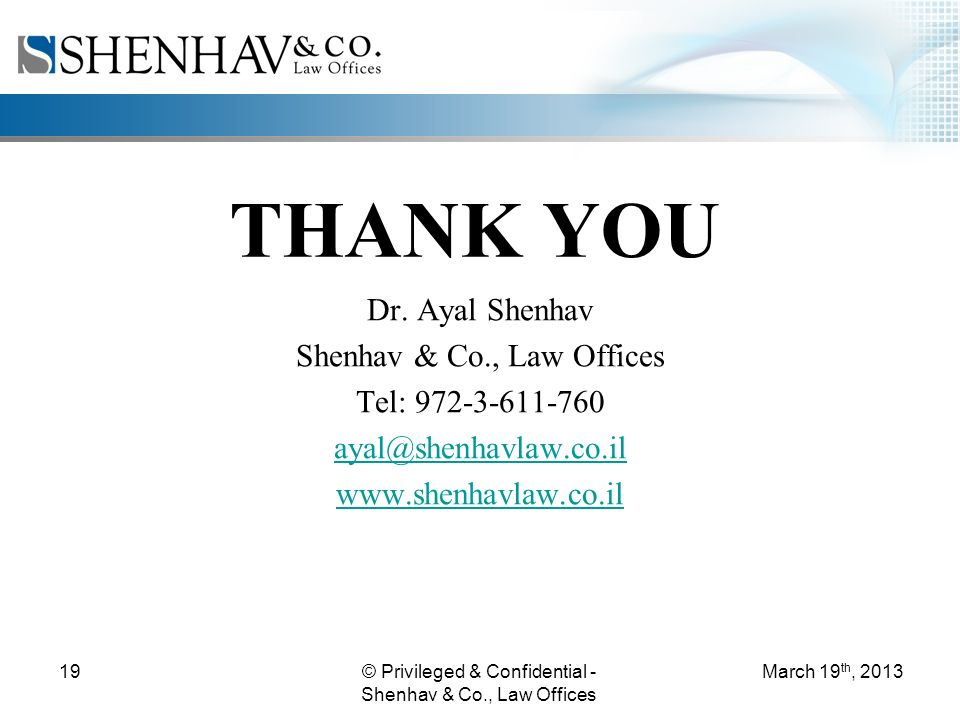 © Privileged & Confidential - Shenhav & Co., Law Offices 19 THANK YOU March 19 th, 2013 Dr.