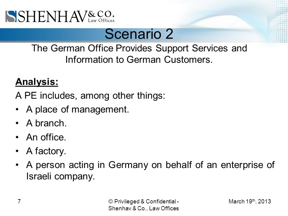 © Privileged & Confidential - Shenhav & Co., Law Offices 7 Scenario 2 The German Office Provides Support Services and Information to German Customers.