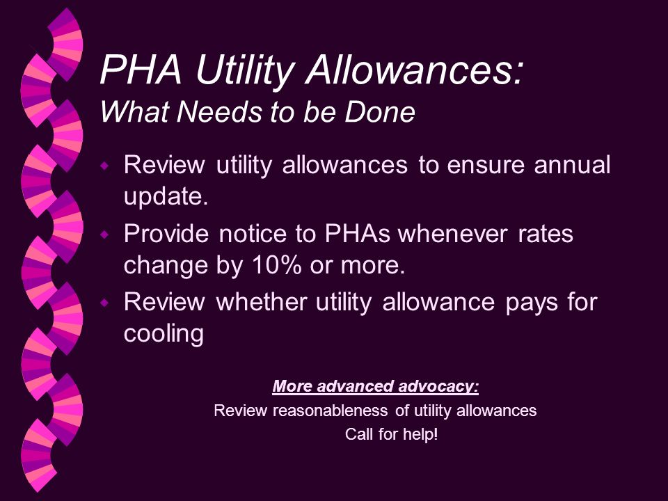 PHA Utility Allowances: What Needs to be Done w Review utility allowances to ensure annual update.