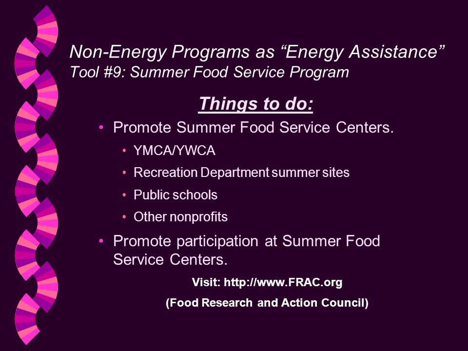 Non-Energy Programs as Energy Assistance Tool #9: Summer Food Service Program Things to do: Promote Summer Food Service Centers.