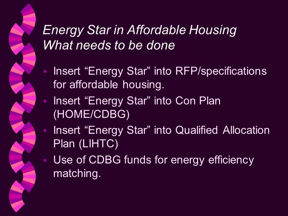 Energy Star in Affordable Housing What needs to be done w Insert Energy Star into RFP/specifications for affordable housing.