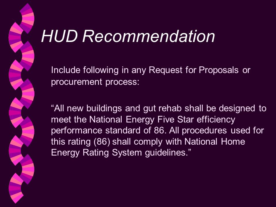 HUD Recommendation Include following in any Request for Proposals or procurement process: All new buildings and gut rehab shall be designed to meet the National Energy Five Star efficiency performance standard of 86.