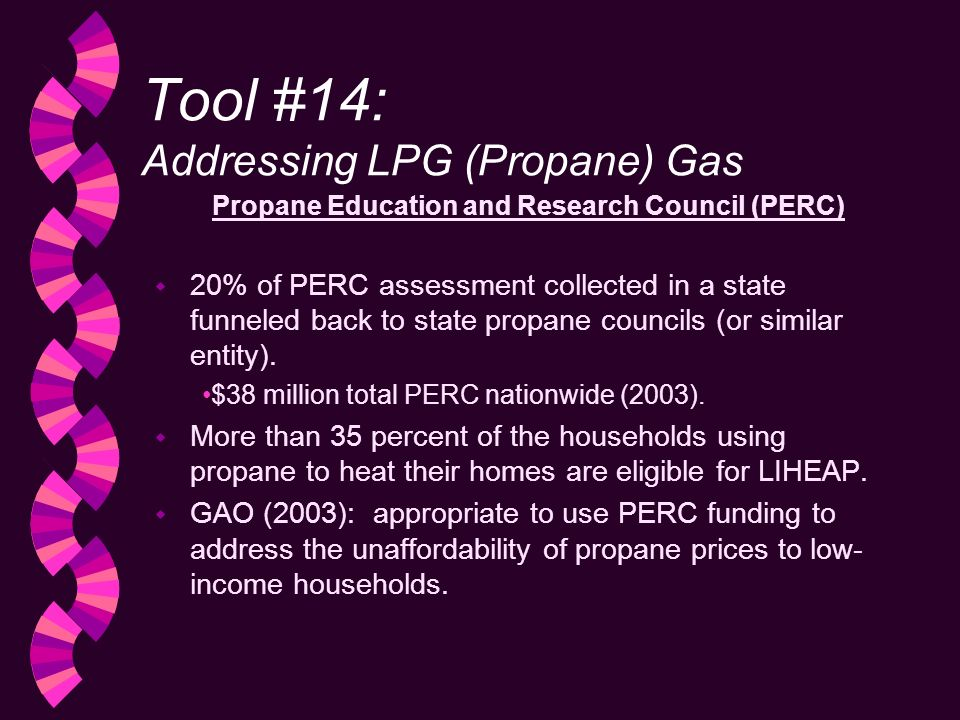 Tool #14: Addressing LPG (Propane) Gas Propane Education and Research Council (PERC) w 20% of PERC assessment collected in a state funneled back to state propane councils (or similar entity).
