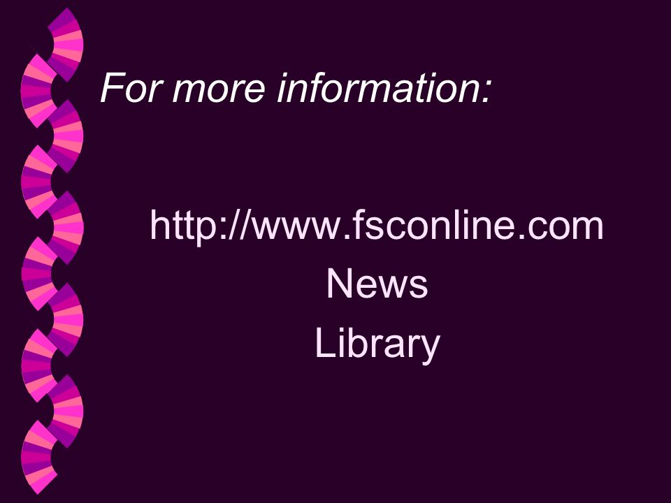 For more information: http://www.fsconline.com News Library
