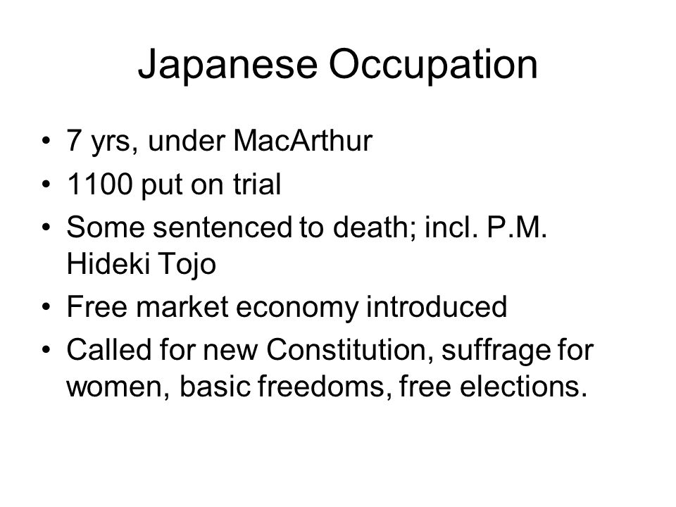Japanese Occupation 7 yrs, under MacArthur 1100 put on trial Some sentenced to death; incl.