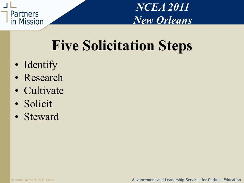 Five Solicitation Steps Identify Research Cultivate Solicit Steward NCEA 2011 New Orleans