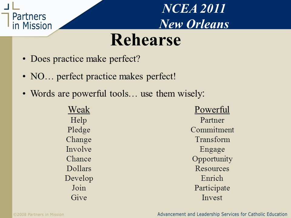 Rehearse Weak Help Pledge Change Involve Chance Dollars Develop Join Give Powerful Partner Commitment Transform Engage Opportunity Resources Enrich Participate Invest Does practice make perfect.