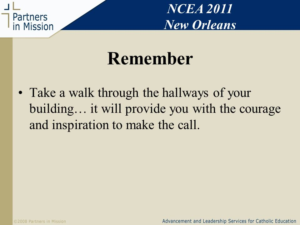 Remember Take a walk through the hallways of your building… it will provide you with the courage and inspiration to make the call.
