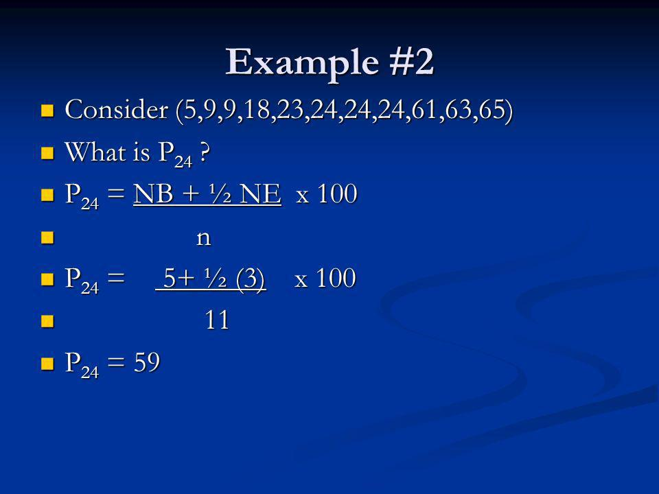 Example #2 Consider (5,9,9,18,23,24,24,24,61,63,65) Consider (5,9,9,18,23,24,24,24,61,63,65) What is P 24 .