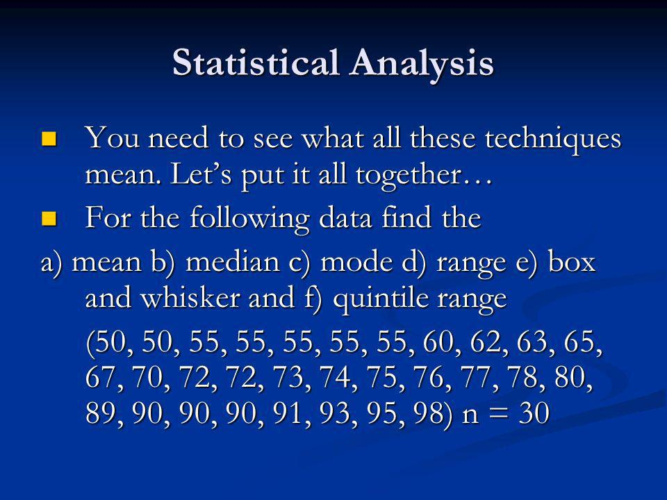 Statistical Analysis You need to see what all these techniques mean.