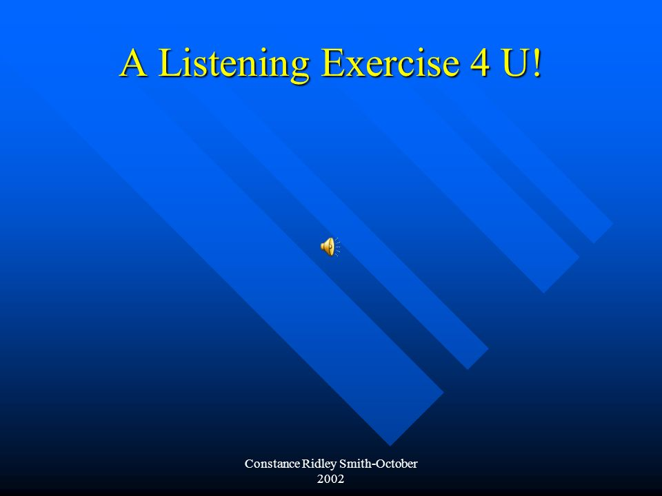 Constance Ridley Smith-October 2002 A Listening Exercise 4 U!