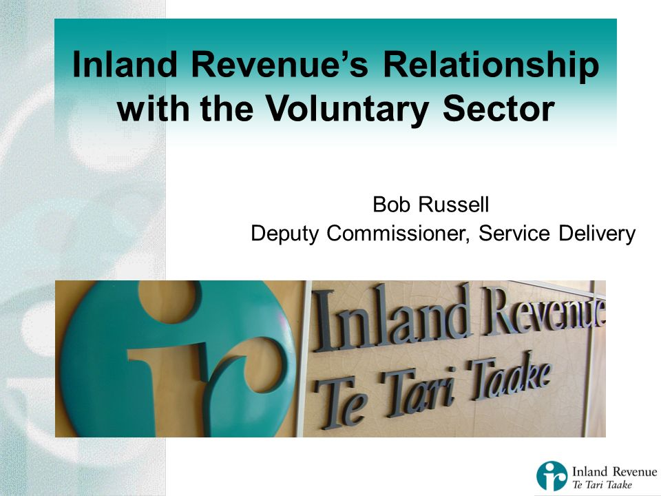 Inland Revenues Relationship with the Voluntary Sector Bob Russell Deputy Commissioner, Service Delivery