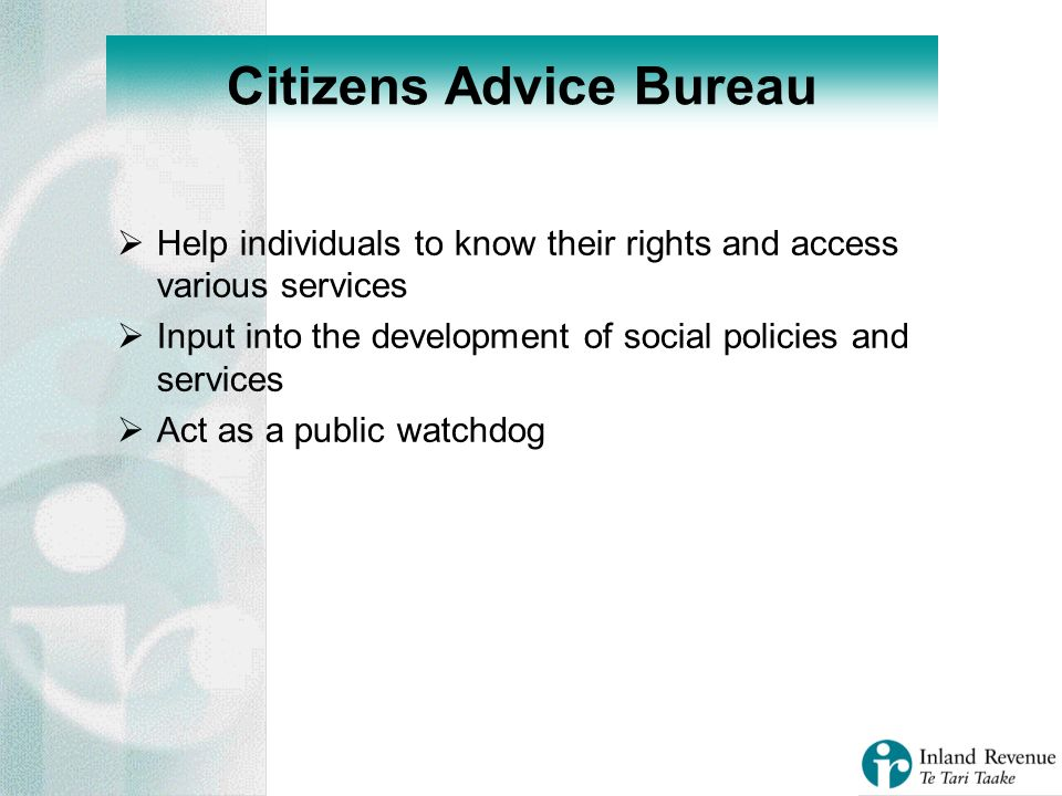 Help individuals to know their rights and access various services Input into the development of social policies and services Act as a public watchdog Citizens Advice Bureau